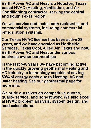 Text Box: Earth Power AC and Heat is a Houston, Texas based HVAC (Heating, Ventilation, and Air Conditioning) contractor, serving the central and south Texas region. 